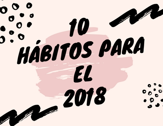 10 HABITOS PARA EMPEZAR EL2018
