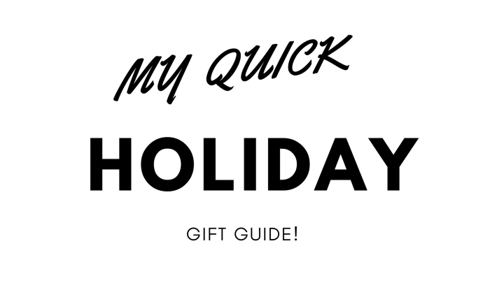 My Quick Holiday Gift Guide!